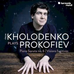 Prokofiev: Sonata no. 6 and Visions Fugitives by Prokofiev ;   Vadym Kholodenko