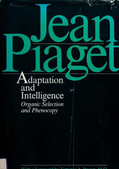 Adaptation and intelligence by Jean Piaget